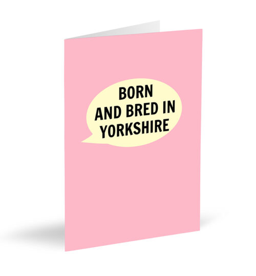 Born and Bred in Yorkshire (Pink) Card