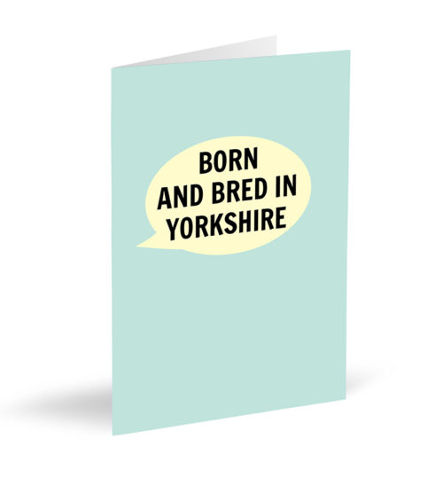 Born and Bred in Yorkshire (Blue) Card