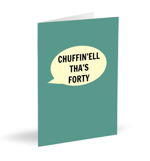 Chuffin'ell Tha's Forty Card