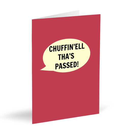 Chuffin'ell Tha's Passed! Card