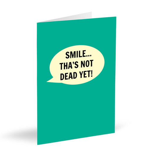 Smile Tha's Not Dead Yet Card