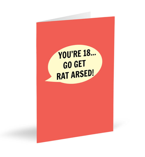 You're 18... Go Get Rat Arsed! Card
