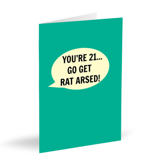 You're 21... Go Get Rat Arsed! Card