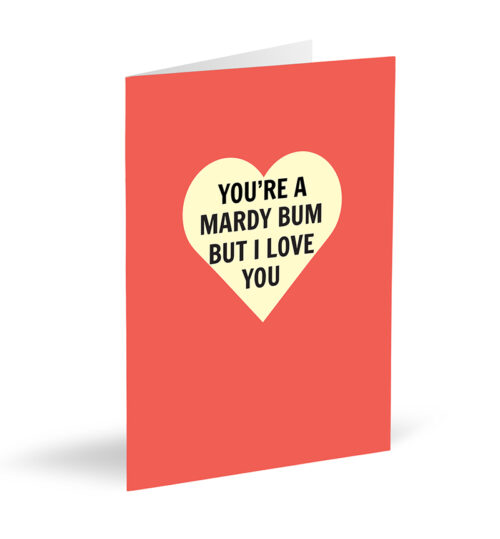You're a Mardy Bum But I Love You Card