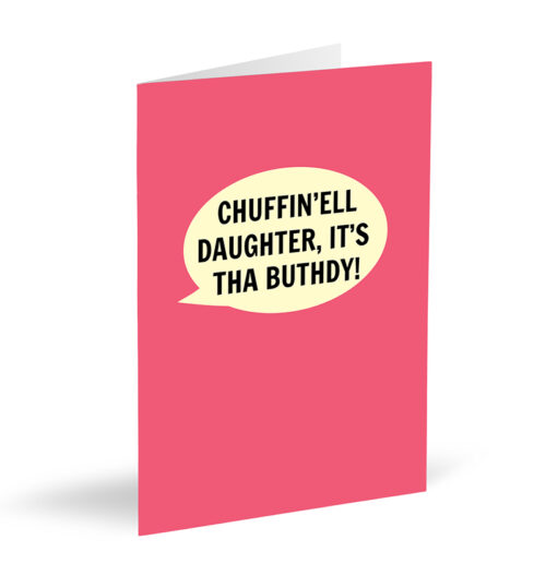 Chuffin'ell Daughter, It's Tha Buthdy Card