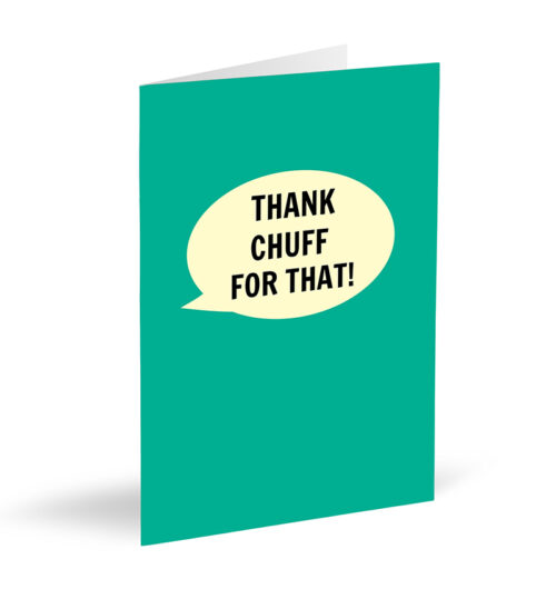 Thank Chuff For That! Card