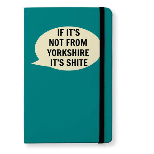 If It's Not From Yorkshire It's Shite Notebook